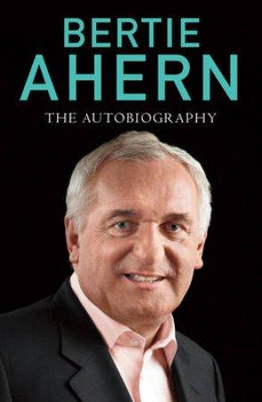 Bertie Ahern Autobiography by Bertie Ahern