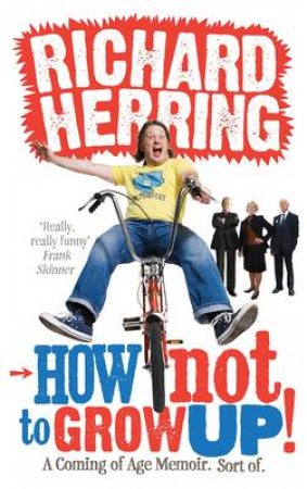 How Not To Grow Up by Richard Herring