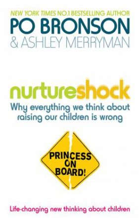 Nurtureshock: Why Everything We Think About Raising Our Children Is Wrong by Po Bronson & Ashley Merryman