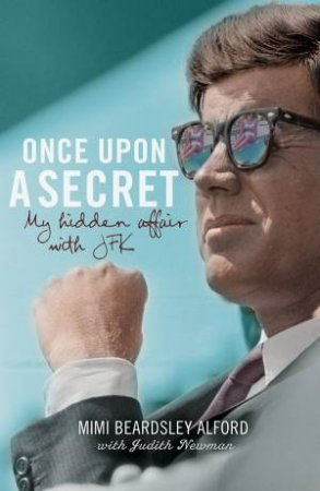 Once Upon A Secret: My Hidden Affair with JFK by Mimi Beardsley Alford