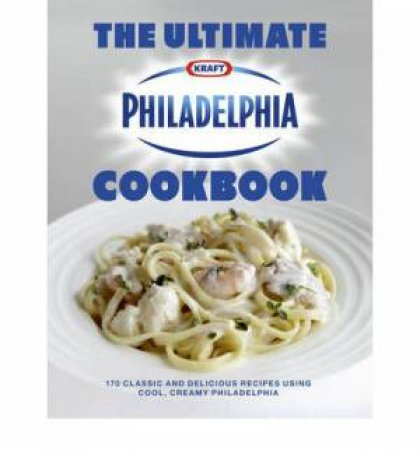 The Ultimate Philadelphia Cookbook by Various