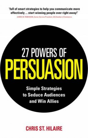 27 Powers Of Persuasion by Chris St. Hilaire & Padwa