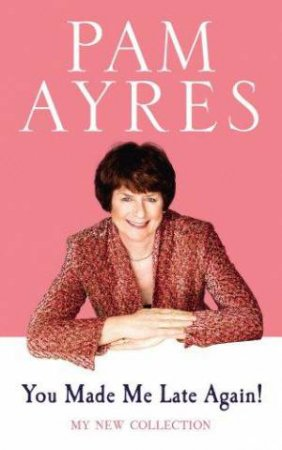 You Made Me Late Again! My New Collection by Pam Ayres