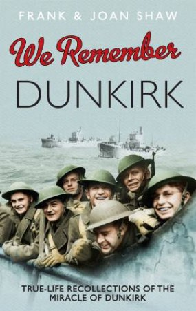 We Remember Dunkirk by Frank Shaw & Joan Shaw