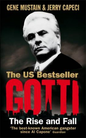 Gotti The Rise and Fall by Jerry Capeci & Gene Mustain