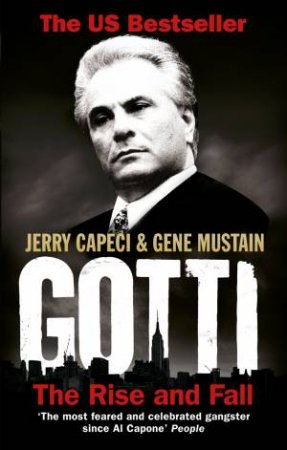 Gotti The Rise and Fall by Jerry/Mustain, Gene Capeci