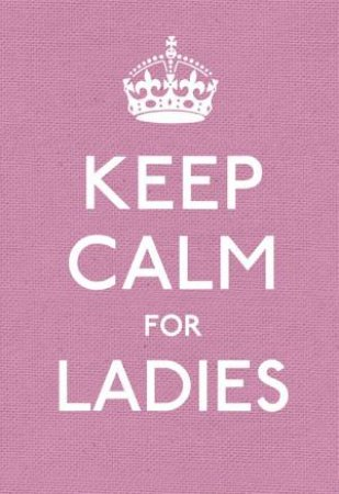 Keep Calm For Ladies by Various