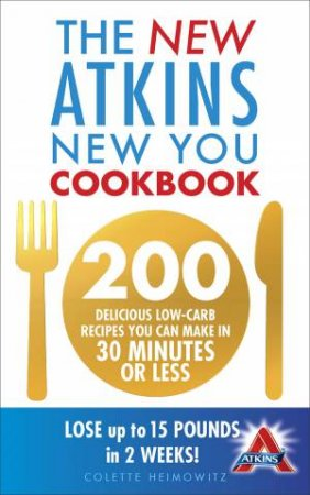 New Atkins New You Cookbook: 200 Delicious Low-Carb Recipes You Can Make In 30 Minutes or Less  by Colet Heimowitz