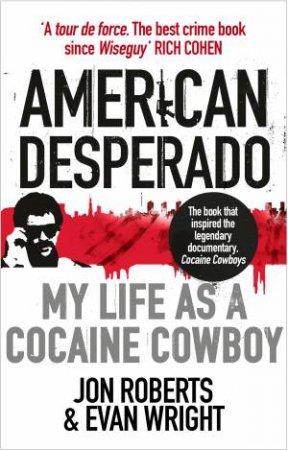 American Desperado: My life As A Cocaine Cowboy by Jon Roberts & Evan Wright