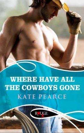 Where Have All The Cowboys Gone?: A Rouge Erotic Romance by Kate Pearce
