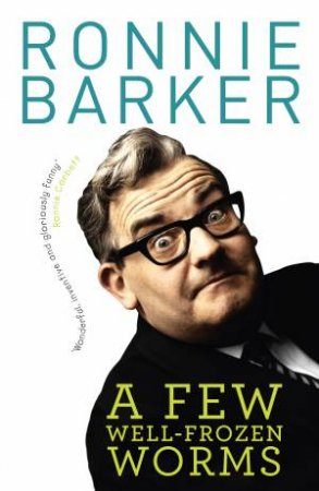 A Few Well-Frozen Worms by Ronnie Barker