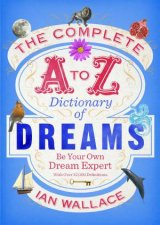 Complete A to Z Dictionary of Dreams Be Your own Dream Expert