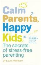 Calm Parents Happy Kids The Secrets of Stressfree Parenting