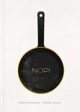 NOPI: The Cookbook by Yotam Ottolenghi & Ramael Scully