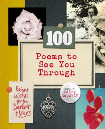 100 Poems To See You Through by Daisy Goodwin
