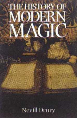 The History Of Modern Magic by Neville Drury