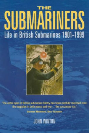 Submarines: Life In The British Submarines 1901-1999 by J Winton