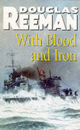 With Blood And Iron by Douglas Reeman