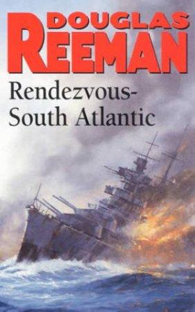 Rendezvous South Atlantic by Douglas Reeman