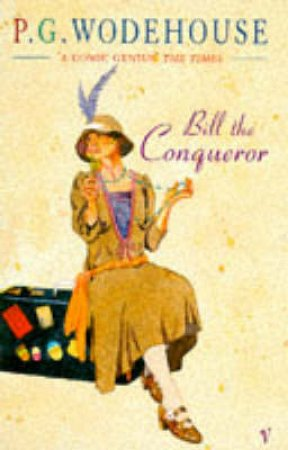 Bill The Conqueror by P G Wodehouse