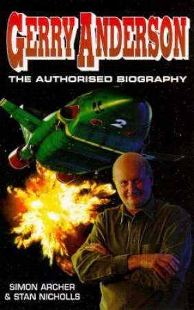 Gerry Anderson: A Biography by Simon Archer & Stan Nicholls