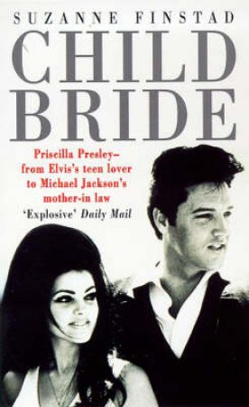 Child Bride: Biography Of Priscilla Presley by S Finstad