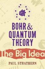 Bohr And Quantum Theory The Big Idea