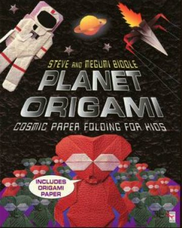 Planet Origami - Cosmic Paper Folding For Kids by S & M Biddle