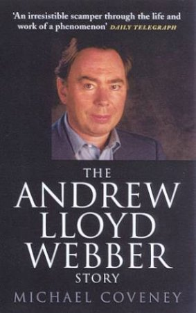The Andrew Lloyd Webber Story by Michael Coveney