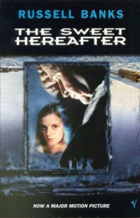 The Sweet Hereafter - Film Tie In by Russell Banks