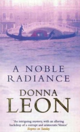 Commissario Brunetti Novel: A Noble Radiance by Donna Leon