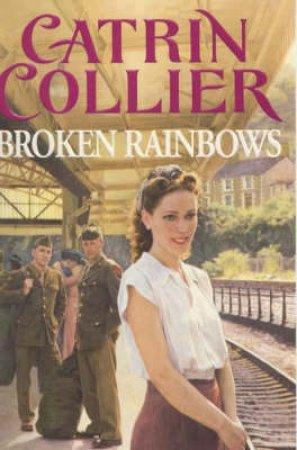 Broken Rainbows by Catrin Collier