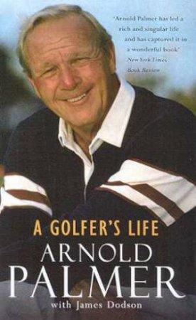 Arnold Palmer: A Golfer's Life by Arnold Palmer