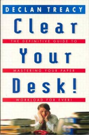 Clear Your Desk by Declan Treacy