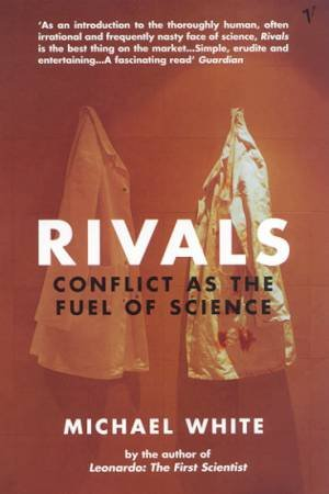 Rivals: Conflict As The Fuel Of Science by Michael White