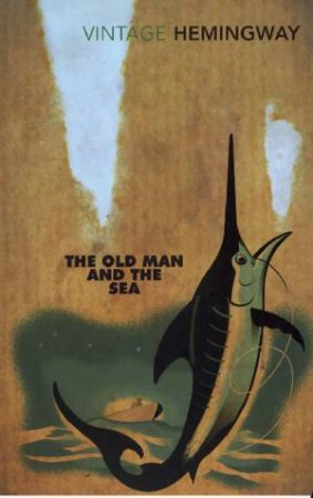 Vintage Classics: The Old Man And The Sea by Ernest Hemingway