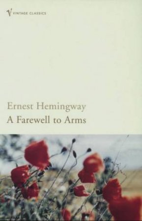 Vintage Classics: A Farewell To Arms by Ernest Hemingway