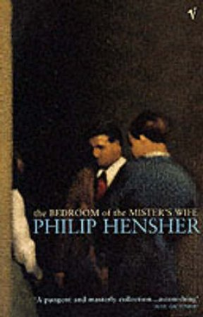 The Bedroom Of The Mister's Wife by Phillip Hensher