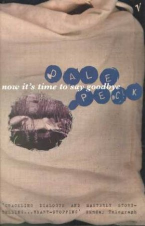 Now It's Time To Say Goodbye by Dale Peck