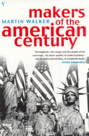 Makers Of The American Century by Martin Walker
