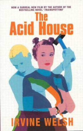 The Acid House - Film Tie In by Irvine Welsh