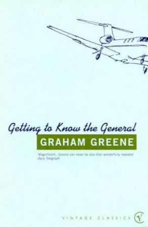 Getting To Know The General by Graham Greene