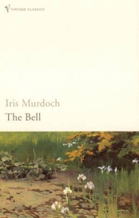 Vintage Classics: The Bell by Iris Murdoch