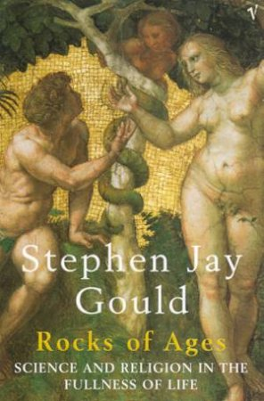 Rocks Of Ages: Science And Religion In The Fullness Of Life by Stephen Jay Gould
