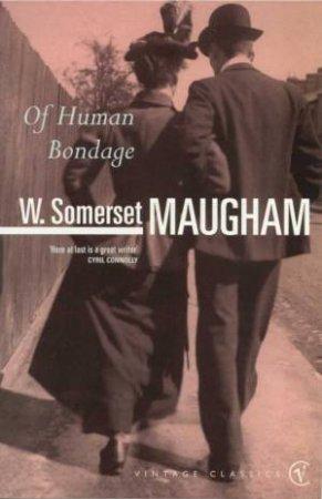 Vintage Classics: Of Human Bondage by W Somerset Maugham