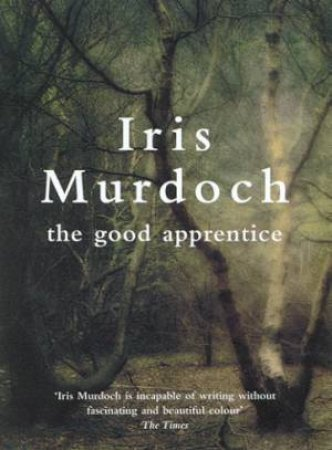 Vintage Classics: The Good Apprentice by Iris Murdoch