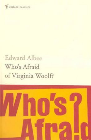Vintage Classics: Who's Afraid Of Virginia Woolf by Edward Albee