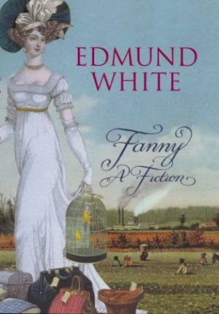 Fanny: A Fiction by Edmund White