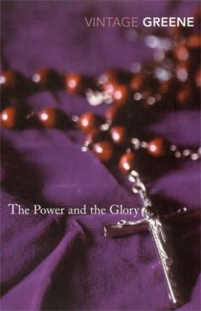 Vintage Classics: The Power And The Glory by Graham Greene