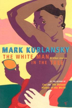 White Man In The Tree and Other Stories by Mark Kurlansky